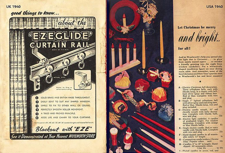 3,000 miles apart - but it could be a million miles. Christmas Catalogues from F. W. Woolworth UK on the left, offering blackout curtains for the Blitz and from the same company in the USA showing how to make Christmas merry and bright for all with candles and decorations