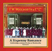 A Sixpenny Romance, celebrating a century of value at Woolworths by Paul Seaton, published by 3D and 6D Pictures Ltd, ISBN 9780956382702