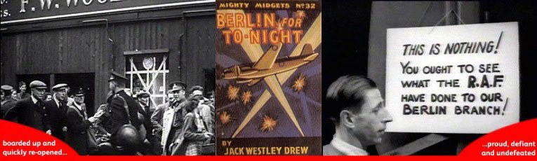 Left: a London Woolworth's with its windows shuttered for the Blitz during World War II; Centre: 'Berlin For Tonight' a patriotic Mighty Midget book to help children through scary nights in an air raid shelter; Right: A defiant message from a Woolworth Manager during the blitz