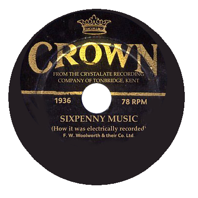 Making Crown Records - sixpenny 78s from F. W. Woolworth & Co. Ltd. in the United Kingdom from 1935 to 1937. A special feature in the Woolworths Museum.