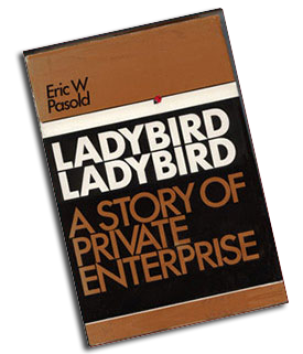 "Eric W. Pasold's definitive history ""Ladybird Ladybird - a story of private enterprise"". Published by Manchester University Press. ISBN 0 7190 0682 1. © Copyright Eric. W. Pasold 1977."