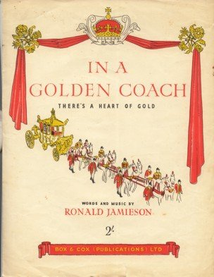 "The sheet music of ""In A Golden Coach (There's a Heart of Gold)"" by Ronald Jamieson. Woolworths sold almost a million copies in 1953. Teddy Johnson's recording (which is currently not commercially available) is playing in the background of this page"