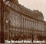 The Waldorf Hotel in Aldwych, London, home base to the Woolworth pioneers Fred Woolworth, Samuel Balfour and Byron Miller in the Summer of 1909.