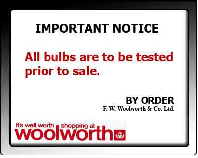 Between 1909 and 1982 every Woolworth light bulb had to be tested in a batten holder before it was sold