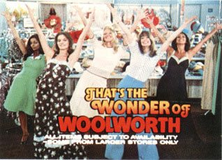 The popular and well-recalled Wonder of Woolworth television advertising campaign included commercials featuring the Nolans dancing in the clothing department, as well as Jimmy Young, Lesley Crowther, Georgie Fame and Harry Secombe all singing the praises of the firm's fashions